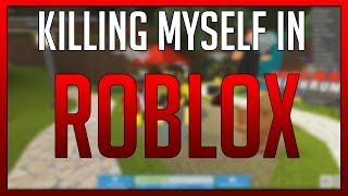 GETTING MYSELF KILLED in ROBLOX