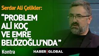 Serdar Ali Çelikler: Problem Ali Koç Ve Emre Belözoğlu'ndadır