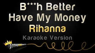 Rihanna - B***h Better Have My Money (Karaoke Version)