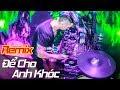 DJ Natale - Vũ Duy Khánh   Để Cho Anh Khóc Remix   Nhạc Remix - Nhạc Sàn - Nonstop 2018
