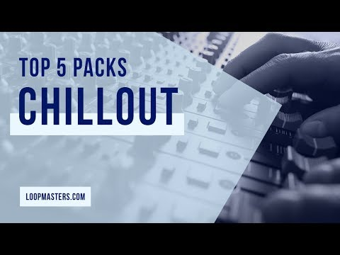 Top 5 | Chillout / Electronica Sample Packs on Loopmasters 2018 | Samples, Loops and Sounds