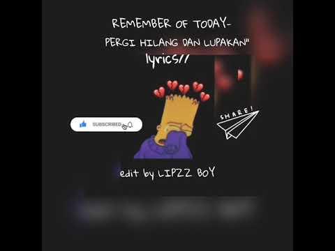 remember-of-today--pergi-hilang-dan-lupakan-•-lyrics//