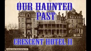 Our Haunted Past: Crescent Hotel Pt. 2