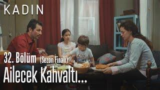 Ailecek kahvaltı yapalım - Kadın 32. Bölüm (Sezon Finali)