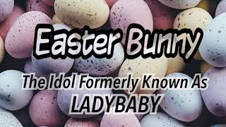 ?歌ってみた?Easter Bunny / The Idol Formerly Known As LADYBABY