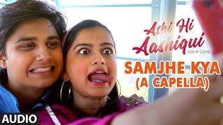 samjhe-kya-a-capella-ashi-hi-aashiqui-aha-sonu-nigam-shanmukhpriya-t-series
