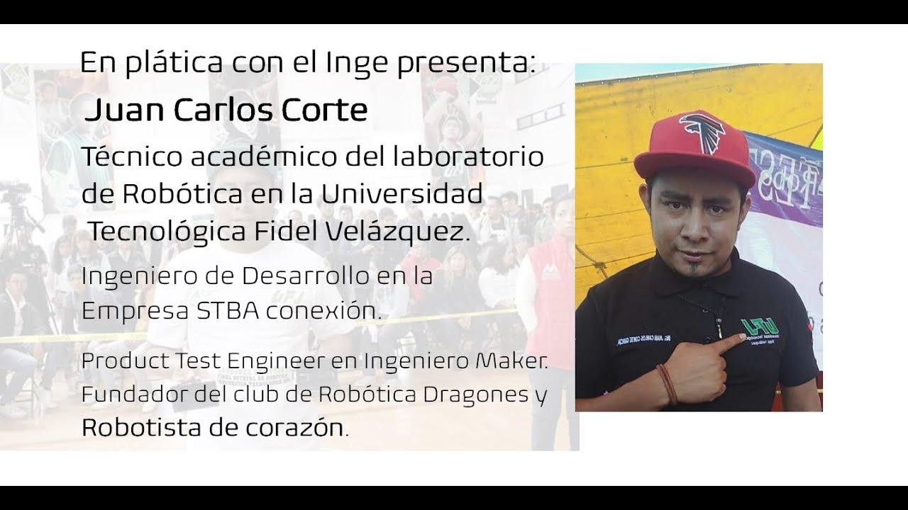 En plática con el Inge presenta: Juan Carlos Corte, Ingeniero Mecatrónico