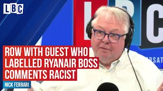 Nick Ferrari rows with guest who labelled Michael O'Leary's comments racist