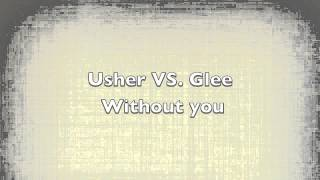 Usher Vs. Glee - Without you (Remix)