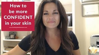 Repeat youtube video How to be more CONFIDENT in your skin