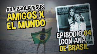 EP 04 | Amigos por el Mundo | Con Ana Macedo, de Brasil