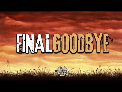 Final Goodbye | Ghost Stories, Paranormal, Supernatural, Hauntings, Horror