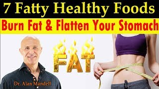 7 Fatty Healthy Foods to Burn Fat and Flatten Your Stomach - Dr Mandell, DC