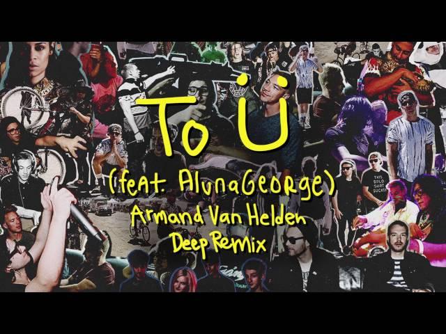 Skrillex & Diplo - To Ü Feat. AlunaGeorge (Armand Van Helden Deep Remix)