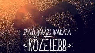 Szabó Balázs Bandája - Amiből születtél