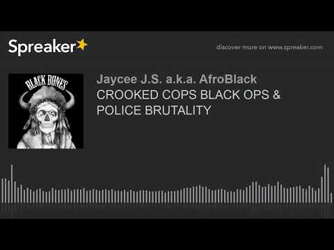 CROOKED COPS BLACK OPS & POLICE BRUTALITY