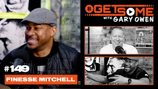 Finesse Mitchell |  #GetSome Ep. 149 with Gary Owen