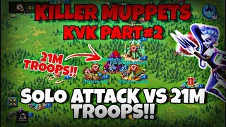Lords Mobile| SOLO ATTACK VS 21M TROOPS!!- [F$K] KILLER MUPPETS KvK PART#2