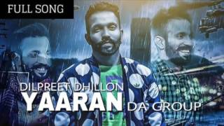 Yaaran Da Group FULL SONG Dilpreet Dhillon   Parmish Verma   Brand New Punjabi Song 2017