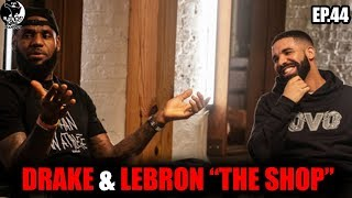 """Drake & Lebron """"The Shop"""" Interview (Speaks on Pusha T, Kanye and Son) MUNFU PODCAST EP.44"""