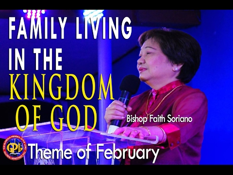 Family Living in the Kingdom Of God | Bishop Faith Soriano 02/05/2017