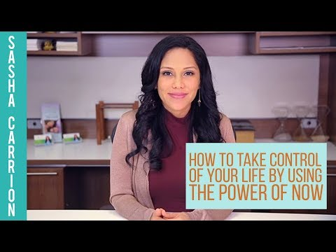 How To Take Control of Your Life by Using the Power of Now