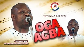 OGA AGBA BY SHEFIU ALAO OMO OKO. BEST YORUBA MUSIC 2017. BEST YOURBA MOVIE 2017.