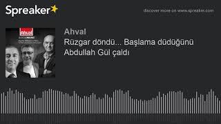 Rüzgar döndü Başlama düdüğünü Abdullah Gül çaldı