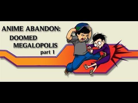 Anime Abandon: Doomed Megalopolis Part I