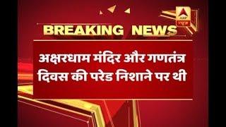 Terrorists TARGET DELHI; Akshardham, Republic Day parade were to be attacked