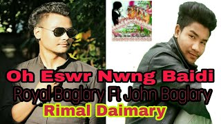 Oh Eswr Nwng Baidi // Royal Baglary Ft. Rimal Daimary John Baglary // New Bodo Aodio Song 2018 //