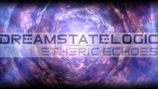 Dreamstate Logic - Etheric Echoes [ downtempo / ambient / electronic ]