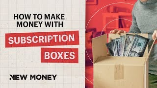 How To Make Money With Subscription Boxes