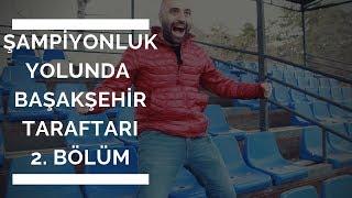 | 2. BÖLÜM |  Şampiyonluk Yolunda Başakşehir Taraftarı