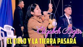 EL CIELO Y LA TIERRA PASARÁ / ELIZABETH BEJAR / EN VIVO