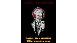 P.K. CHISHALA - COMMON MAN