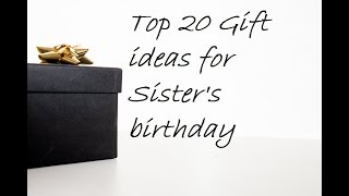 Top 20 Gift Ideas For Sister's Birthday