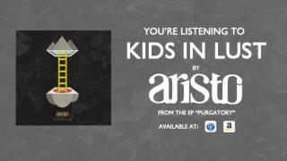 "Aristo - ""Kids In Lust"" (Purgatory)"