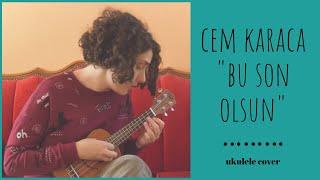 Bu Son Olsun (Cem Karaca) - Ukulele Cover