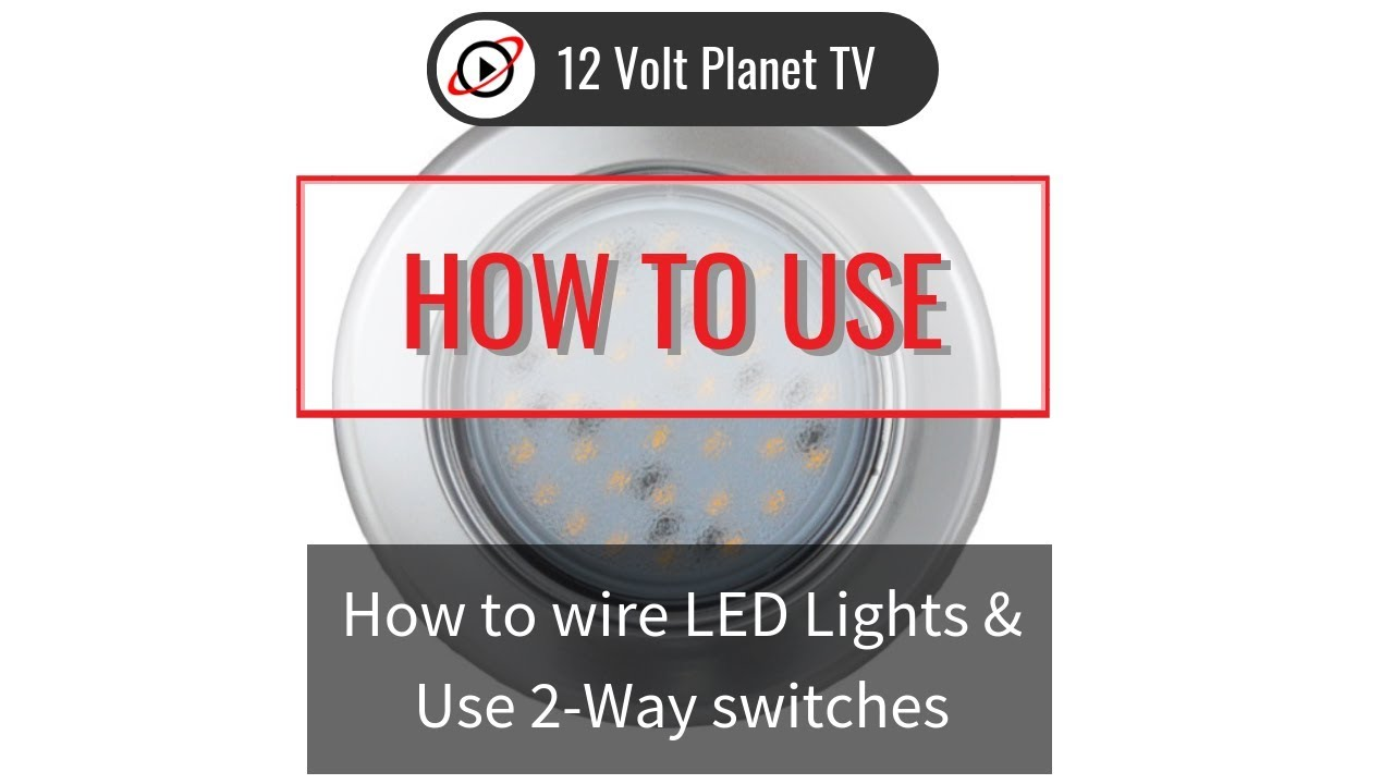 How to wire LED Lights & Use 2-Way switches | 12 Volt Planet