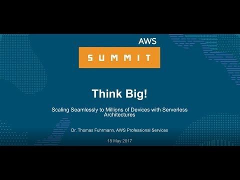 Think Big! - Seamless Scaling with Serverless Architectures — AWS Summit Berlin 2017