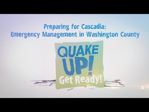 2016 Quake Up! Preparing for Cascadia: Emergency Management in Washington County
