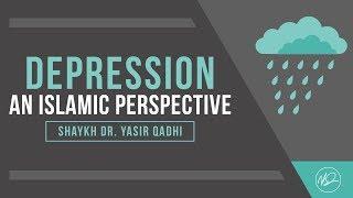 Depression: An Islamic Perspective  - Shaykh Dr. Yasir Qadhi