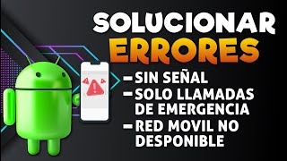 solucionar error sin señal, solo llamadas de emergencia, red movil no disponible