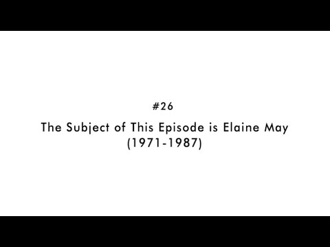 #26: The Subject of This Episode is Elaine May (1971 1987)