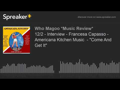 "12/2 - Interview - Francesa Capasso - Americana Kitchen Music  - ""Come And Get It"" (part 1 of 3) Mp3"