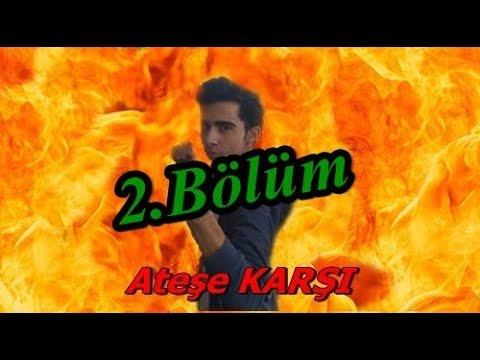 Ateşe KARŞI - 2.BÖLÜM