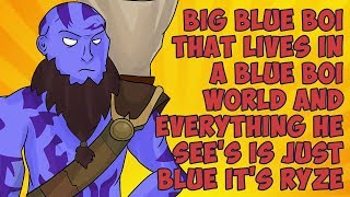 Big Blue Boi That Lives In a Blue Boi World and Everything He See's is Just Blue It's Ryze
