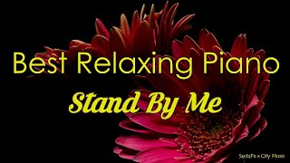 Stand By Me #1 🍉Best relaxing piano, Beautiful Piano Music   City Music