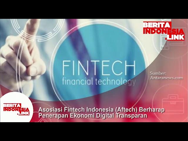 Asosiasi Fintech Indonesia (Aftech) berharap penerapan Ekonomi Digital transparan.
